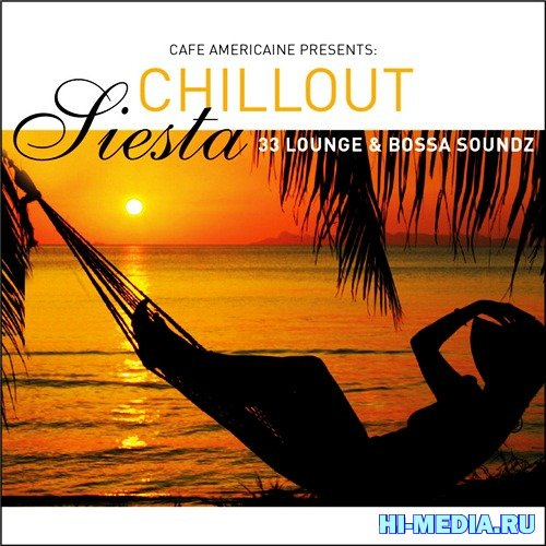 Cafe Americaine Presents Chillout Siesta: 33 Lounge & Bossa (2012)