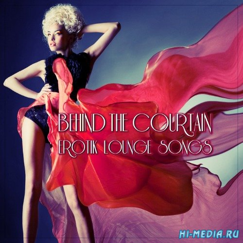 Behind The Courtain (Erotik Lounge Songs) (2013)
