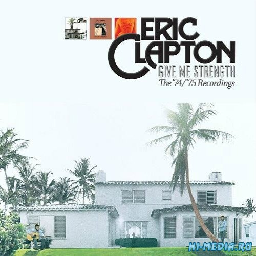Eric Clapton - Give Me Strength (The 74-75 Recordings) (2013)
