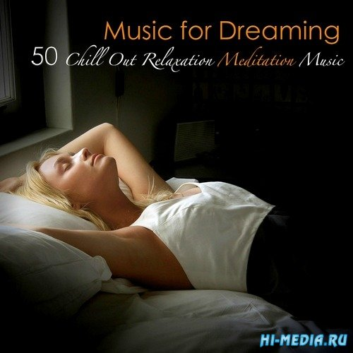 Music for Dreaming. 50 Chill Out Relaxation Meditation Music (2013)