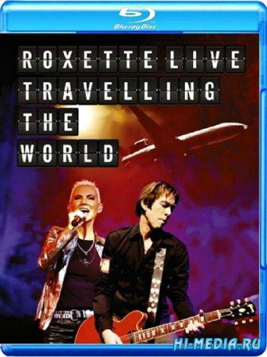Roxette: Live, Travelling the World (2013) BDRip