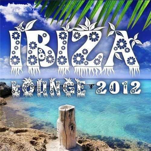 Ibiza Lounge: Relaxing Cool Chilling Beats (2012)