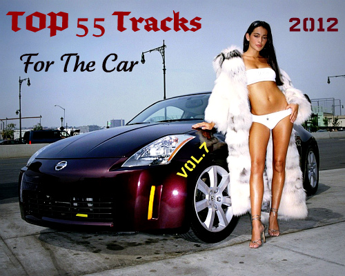 TOP 55 Tracks For The Car Vol.7 (2012)