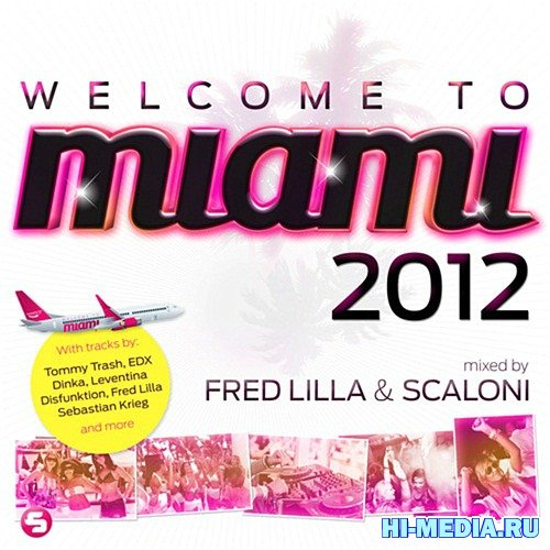 Welcome to Miami 2012 - Mixed By Fred Lilla & Scaloni (2012)