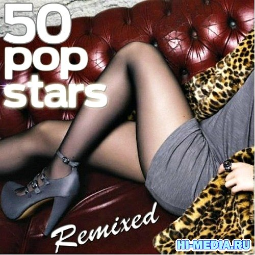 50 Popstars Remixed: The Most Famous Pop Songs Remixed (2012)