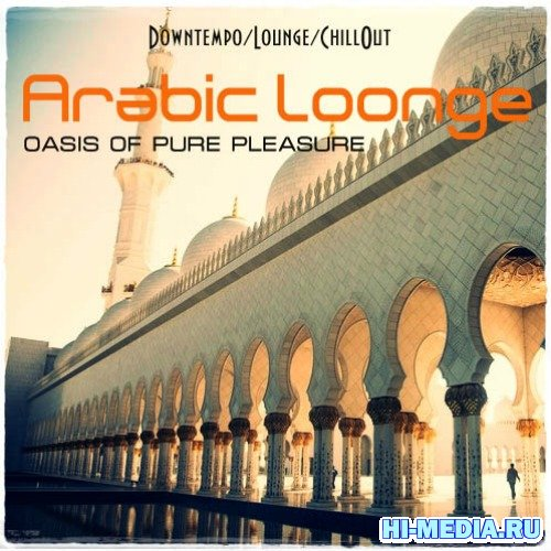 Arabic Lounge. Oasis Of Pure Pleasure (2012)