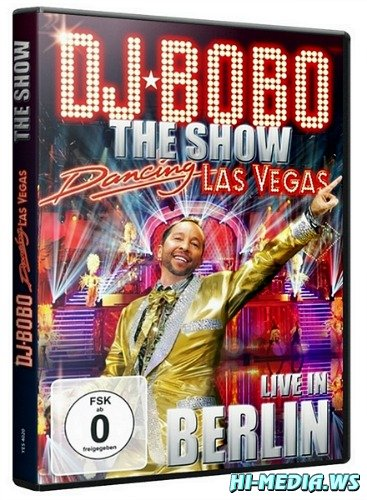 DJ Bobo - Dancing Las Vegas. The Show. Live In Berlin (2012) BDRip 720p