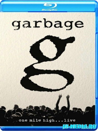 Garbage - One Mile High...Live (2013) BDRip 1080p