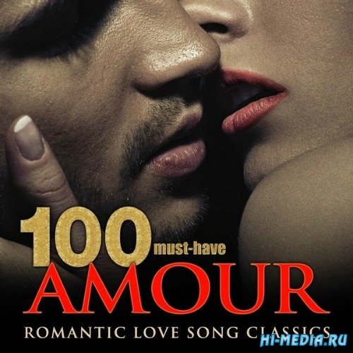 100 Must-Have Amour Romantic Love Song Classics (2015)