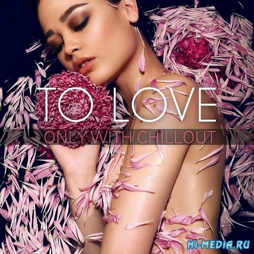 To Love Only With Chillout (2015)