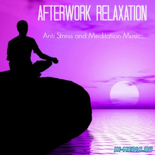 Afterwork Relaxation Anti Stress and Meditation Music (2015)