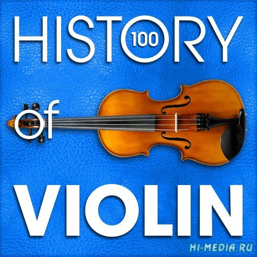 The History of Violin (100 Famous Songs) (2015)