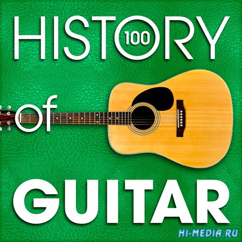 The History of Guitar (100 Famous Songs) (2015)