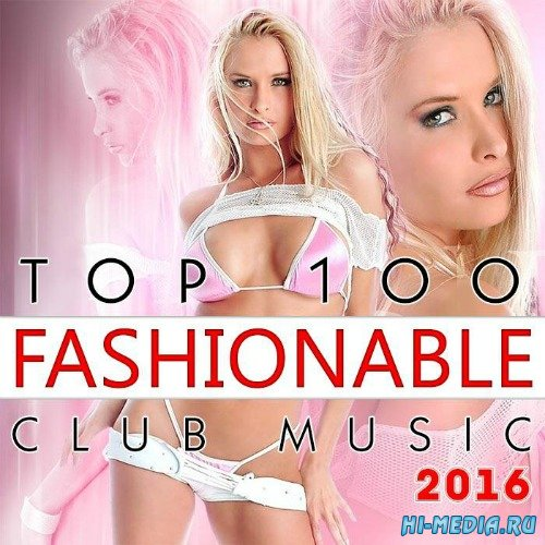 Top 100 Fashionable Club Music (2016)