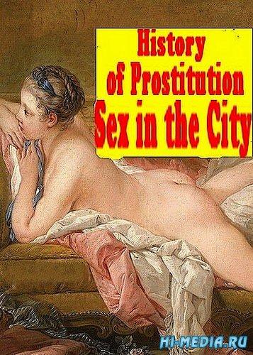 Загадки истории. Настоящий секс в большом городе / History's Mysteries: History of Prostitution - Sex in the City (2000)TVRip