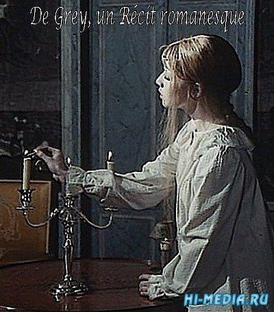 Де Грей: романтическая история / De Grey, un recit romanesque (1976) TVRip